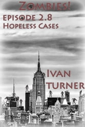 Zombies! Episode 2.8: Hopeless Cases ebook by Ivan Turner