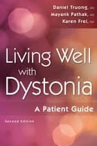 Living Well with Dystonia - A Patient Guide ebook by Daniel Truong, MD