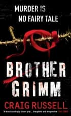 Brother Grimm - The second thriller in the gripping Jan Fabel series ebook by Craig Russell
