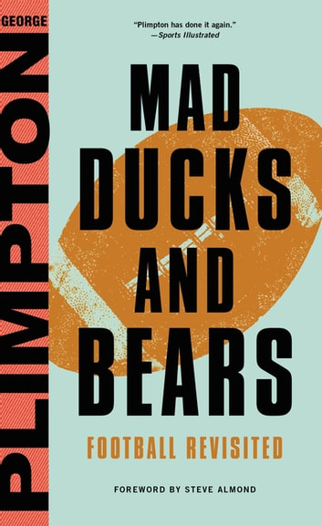 Mad Ducks and Bears - Football Revisited ebook by George Plimpton