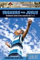 Seekers for Jesus - 3rd Quarter 2017 ebook by R.H. Boyd Publishing Corp.