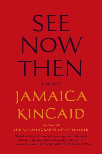See Now Then - A Novel ebook by Jamaica Kincaid