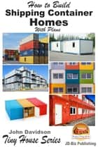 How to Build Shipping Container Homes With Plans ebook by John Davidson