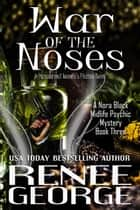 War of the Noses - A Nora Black Midlife Psychic Mystery, #3 ebook by Renee George