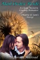 Mail Order Bride: Mattie & Sam's Story (A Clean Western Cowboy Romance) ebook by Doreen Milstead