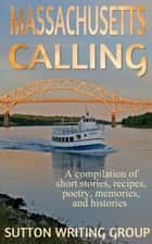 Massachusetts Calling - A compilation of short stories, recipes, poetry, memories, and histories ebook by Lisa Shea, Pat Jackman Altomare, Joann Braam,...