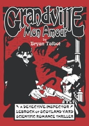 Grandville Mon Amour ebook by Bryan Talbot,Various Artists