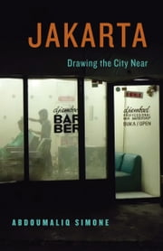 Jakarta, Drawing the City Near ebook by AbdouMaliq Simone