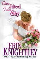 Once Jilted, Twice Shy - A Midwinter's Scandal Novella ebook by Erin Knightley
