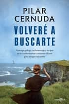 Volveré a buscarte ebook by Pilar Cernuda