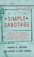 Simple Sabotage ebook by A Modern Field Manual for Detecting and Rooting Out Everyday Behaviors That Undermine Your Workplace