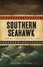 Southern Seahawk - A Novel of the Civil War at Sea eBook by Randall Peffer