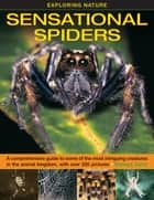 Sensational Spiders - A Comprehensive Guide to Some of the Most Intriguing Creatures in the Animal Kingdom, With Over 220 Photographs ebook by Barbara Taylor