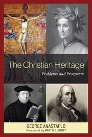 The Christian Heritage - Problems and Prospects ebook by George Anastaplo,Martin E. Marty