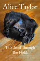 To School Through the Fields ebook by Alice Taylor