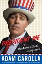 President Me ebook by Adam Carolla