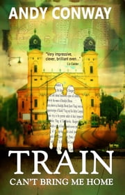 Train Can't Bring Me Home ebook by Andy Conway