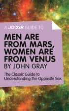 A Joosr Guide to... Men are from Mars, Women are from Venus by John Gray: The Classic Guide to Understanding the Opposite Sex ebook by Joosr