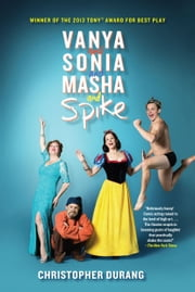 Vanya and Sonia and Masha and Spike ebook by Christopher Durang