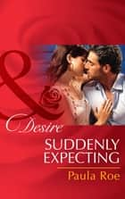 Suddenly Expecting (Mills & Boon Desire) eBook by Paula Roe