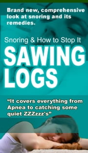 Sawing Logs - Snoring Causes & Remedies ebook by TRACEY L ALBERTS