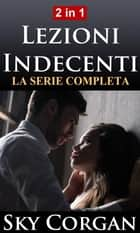 Lezioni Indecenti: La Serie Completa eBook by Sky Corgan