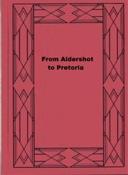 From Aldershot to Pretoria - A Story of Christian Work among Our Troops in South Africa ebook by William E. Sellers