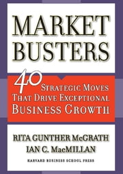 Marketbusters - 40 Strategic Moves That Drive Exceptional Business Growth ebook by Rita Gunther McGrath, Ian C. Macmillan