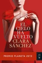 El cielo ha vuelto ebook by Clara Sánchez