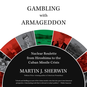 Gambling with Armageddon - Nuclear Roulette from Hiroshima to the Cuban Missile Crisis audiobook by Martin J. Sherwin