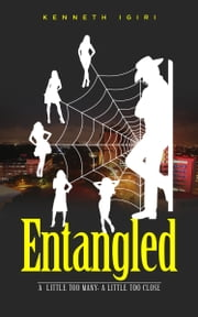 Entangled: A Little Too Many, A Little Too Close ebook by Kenneth Igiri