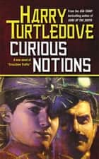 Curious Notions - A Novel of Crosstime Traffic ebook by Harry Turtledove