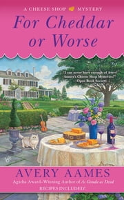 For Cheddar or Worse - A Cheese Shop Mystery ebook by Avery Aames