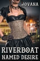 Riverboat Named Desire ebook by Jovana