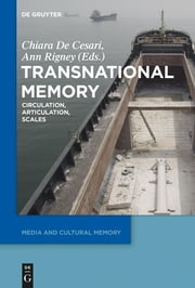 Transnational Memory - Circulation, Articulation, Scales ebook by Chiara De Cesari,Ann Rigney