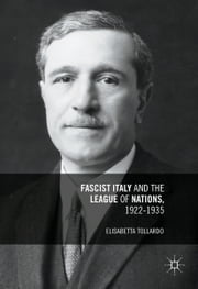 Fascist Italy and the League of Nations, 1922-1935 ebook by Elisabetta Tollardo