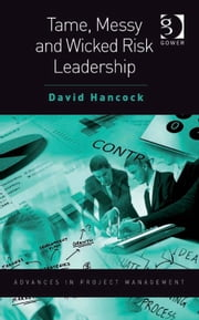 Tame, Messy and Wicked Risk Leadership ebook by Mr David Hancock,Professor Darren Dalcher