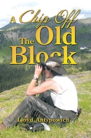 A Chip Off The Old Block ebook by Lloyd Antypowich