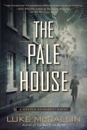 The Pale House - A Gregor Reinhardt Novel ebook by Luke McCallin