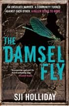 The Damselfly - A gripping and unnerving crime thriller ebook by SJI Holliday