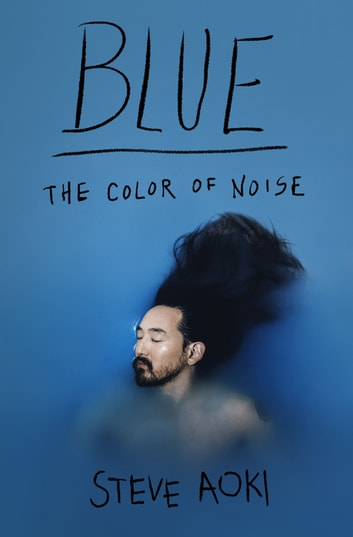 Blue - The Color of Noise eBook by Steve Aoki,Daniel Paisner