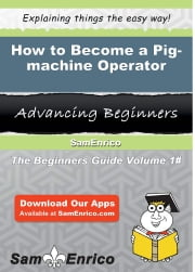 How to Become a Pig-machine Operator - How to Become a Pig-machine Operator ebook by Hilton Escobedo