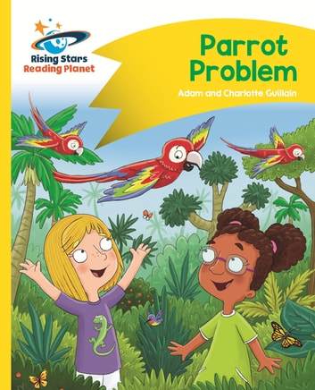 Reading Planet - Parrot Problem - Yellow: Comet Street Kids ePub ebook by Adam Guillain,Charlotte Guillain