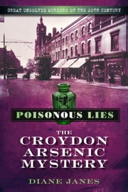 Poisonous Lies - The Croydon Arsenic Mystery ebook by Diane Janes
