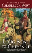Long Road to Cheyenne ebook by Charles G. West