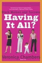 Having It All? ebook by Veronica Chambers