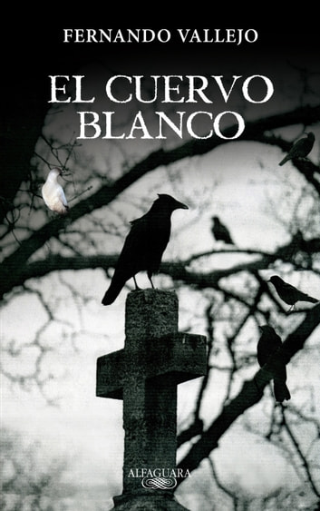 El cuervo blanco ebook by Fernando Vallejo Rendón