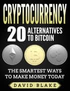 Cryptocurrency: 20 alternatives to Bitcoin ebook by David Blake