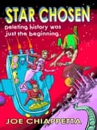 Star Chosen: a science fiction space opera for the whole family ebook by Joe Chiappetta