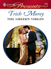 The Greek's Virgin - A Billionaire and Virgin Romance ebook by Trish Morey